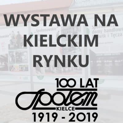 WIELKA WYSTAWA NA KIELECKIM RYNKU- 100 LAT SPOŁEM KIELCE