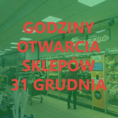 Godziny otwarcia sklepów 31 grudnia 2020