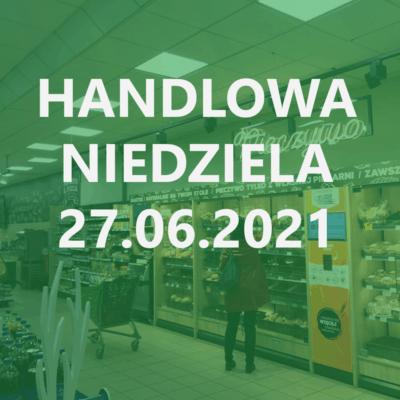 Godziny otwarcia sklepów w niedziele handlową 27.06.2021
